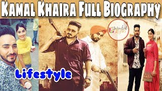 Kamal khaira | Biography | Family | Lifestyle | House | Car Collection | New Punjabi Video Song 2018