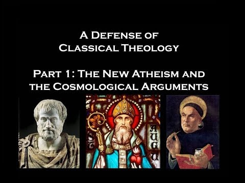 A Defense of Classical Theology (Part 1): The New Atheism and the Cosmological Arguments