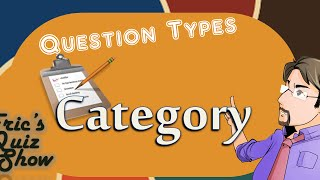 Eric's Quiz Show - Question Types - CATEGORY