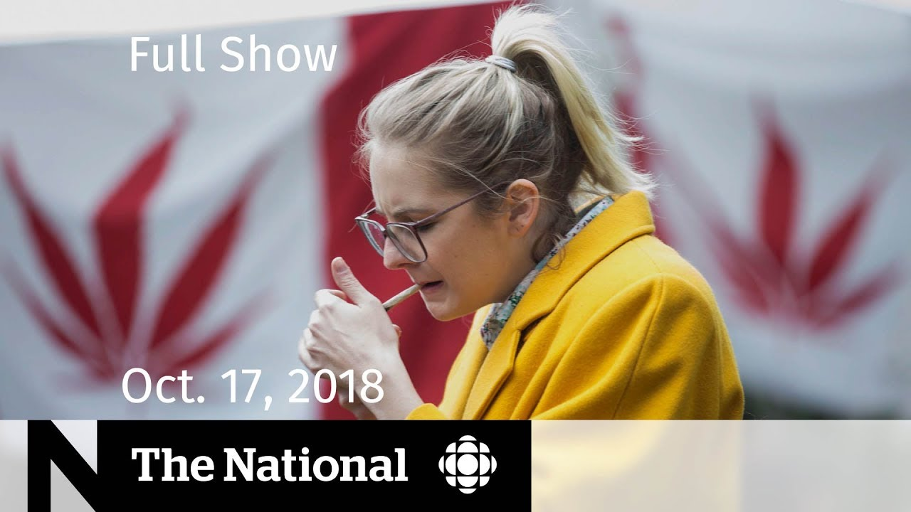 The National for Wednesday, October 17, 2018 — Legalization Day, Paul Bernardo, Tracking Bots
