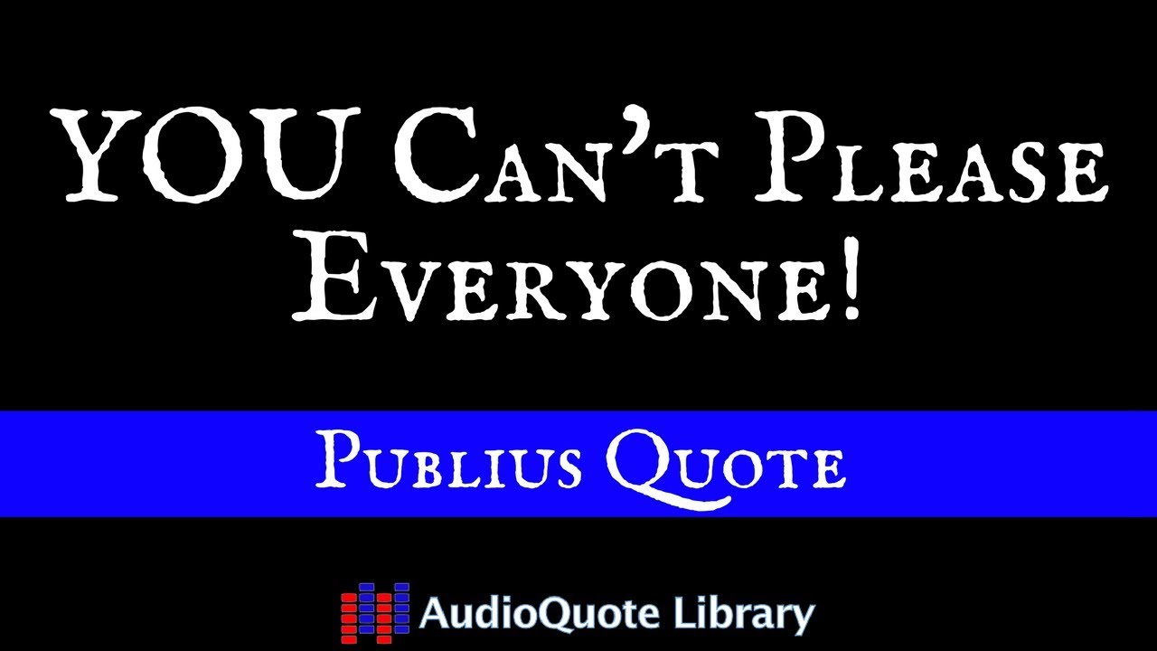 Publius Quote You Cant Please Everyone Youtube