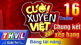 THVL   Cười xuyên Việt 2017 - Tập 16: Chung kết xếp hạng Bảng tài năng - Trailer