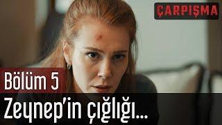 Çarpışma 5. Bölüm - Zeynep'in Çığlığı...