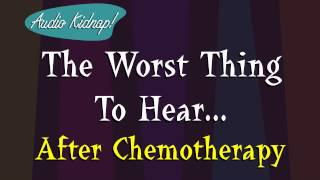 The Worst Thing To Hear...After Chemotherapy [an Audio Kipnap cartoon]