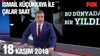 18 Kasım 2019 İsmail Küçükkaya ile Çalar Saat