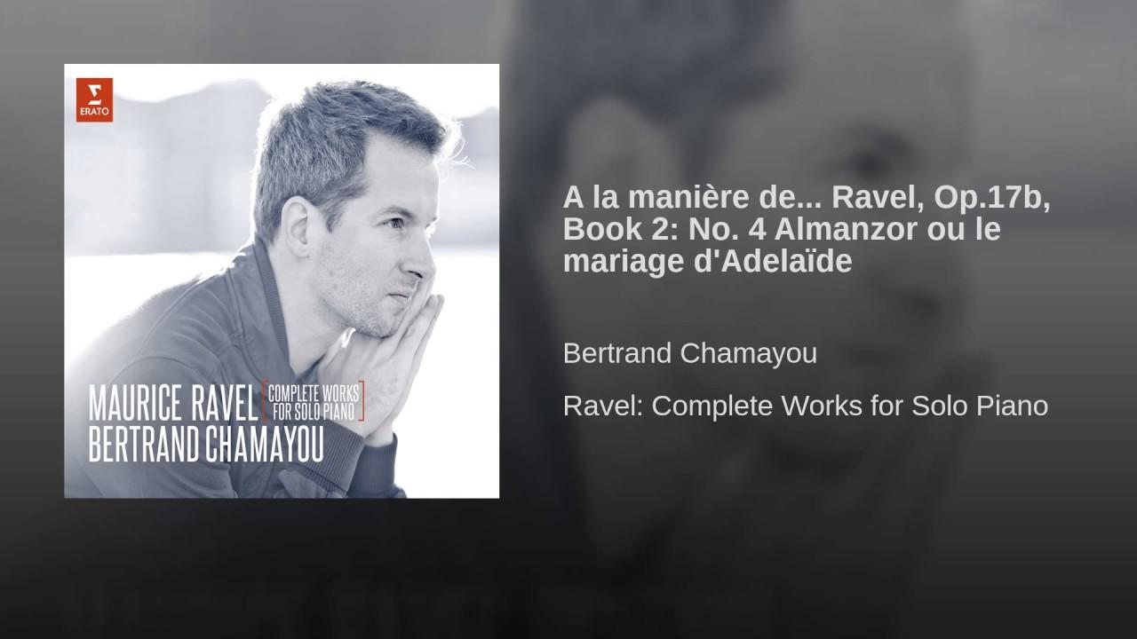 a la manire de ravel op17b book 2 no 4 almanzor ou le mariage dadelade bertrand chamayou topic - Bertrand Chamayou Mariage