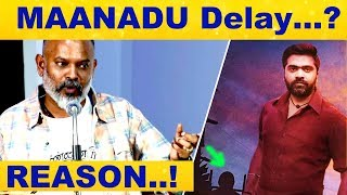 Why..? Simbu's MAANADU Shooting Delay : Real Reason here | Venkat Prabhu
