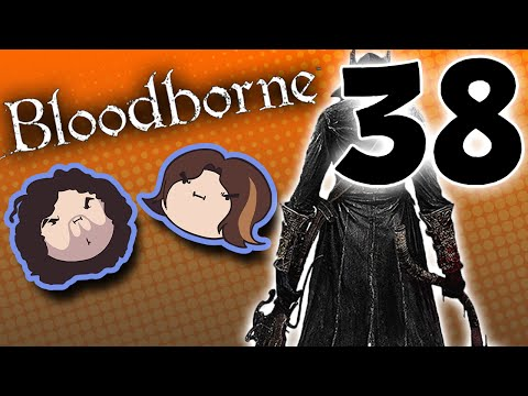 Bloodborne: Pumped for Party Town - PART 38 - Game Grumps