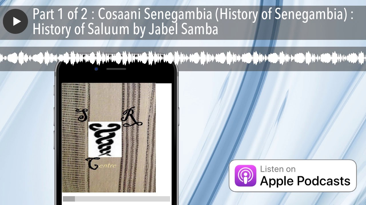 Part 1 of 2 : Cosaani Senegambia (History of Senegambia) : History of Saluum by Jabel Samba