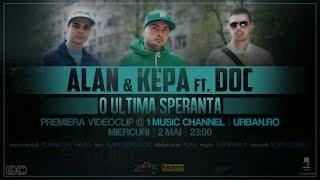 Repeat youtube video ALAN & KEPA ft. DOC - O Ultima Speranta (Videoclip Oficial)