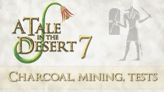 Ep 7 - ATitD - Mining, charcoal, Demi-Pharaoh (A Tale in the Desert 7 gameplay)
