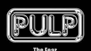 Pulp- The Fear with lyrics