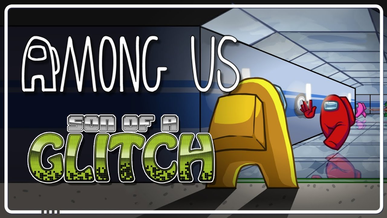 Among Us Glitches - Son of a Glitch - Episode 99