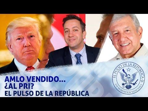 AMLO VENDIDO... ¿al PRI? - EL PULSO DE LA REPÚBLICA