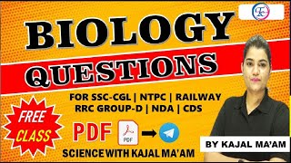 BIOLOGY QUESTIONS FOR SSC-CGL   NTPC   RAILWAY   RRC GROUP-D   NDA   CDS BY KAJAL MA'AM