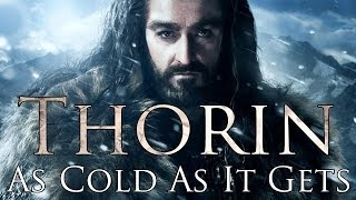Thorin Oakenshield | Cold As It Gets
