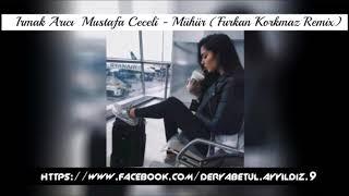 Irmak Arıcı & Mustafa Ceceli   Mühür Furkan Korkmaz Remix Resimi