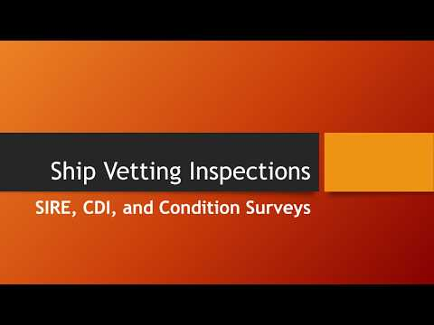 Ship Vetting Inspections - SIRE, CDI, and Condition Surveys