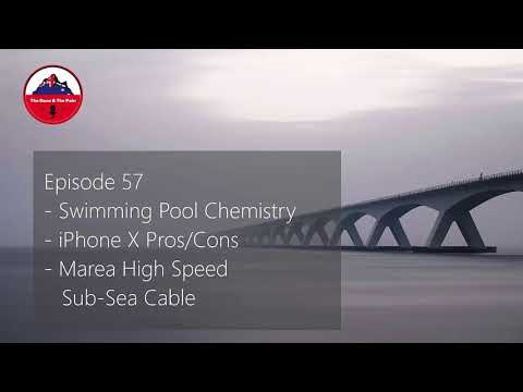 #57 - Swimming Pool Chemistry, iPhone X Pros/Cons, Marea High Speed Sub-Sea Cable