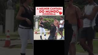 A MELHOR CANTADA DO UNIVERSO (CINDERELA) - #SHORTS