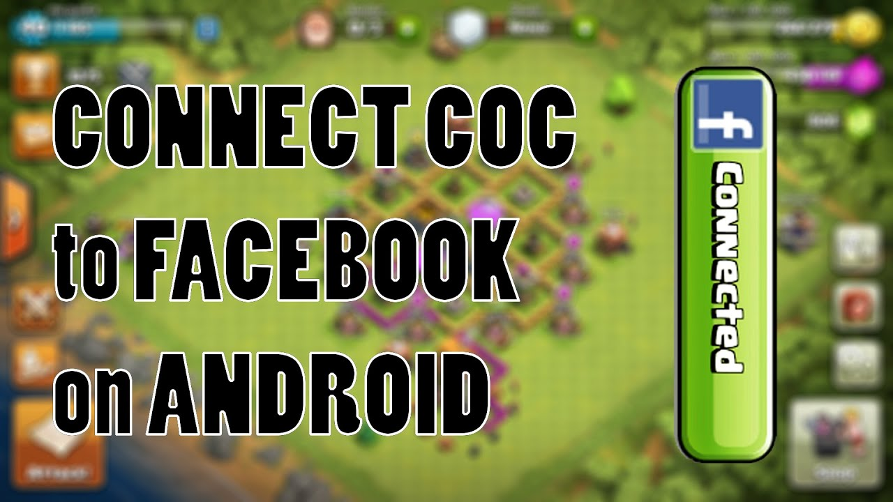 Connect Clash of Clans with Facebook on any Android Device[no root]