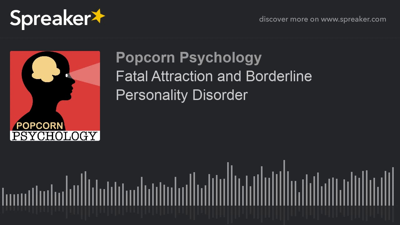 Fatal Attraction: Borderline Personality Disorder - Essay