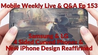Mobile Weekly Live & Q&A Ep 153 - Samsung & LG 4 Sided Curved Phones, New iPhone Design Reaffirmed