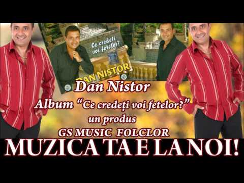 COLAJ ALBUM Dan Nistor - Ce credeti voi fetelor?