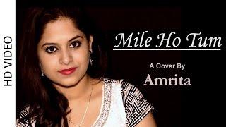 Mile Ho Tum | Cover By Amrita Nayak | Fever | Tonny Kakkar, Neha Kakkar