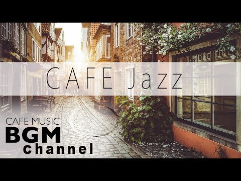 【CAFE JAZZ】Relaxing Instrumental Music For Work, Study - Background Music