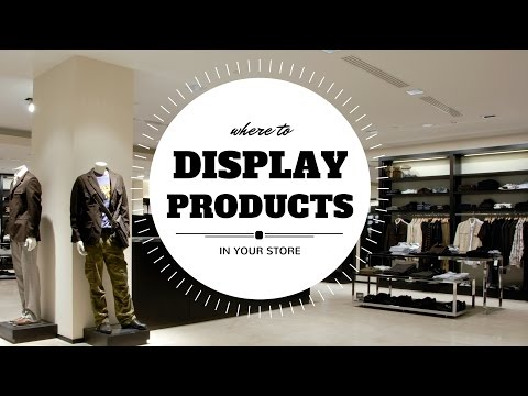 Visual Merchandising How To: Where Display Products in Your Store