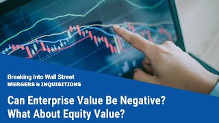 Can Enterprise Value Be Negative? What About Equity Value?