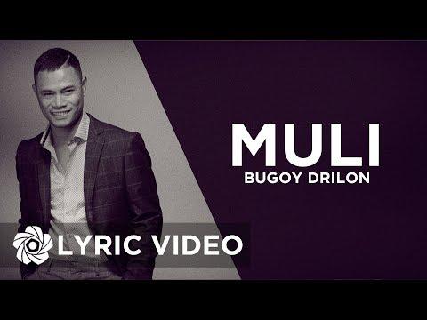 Muli - Bugoy Drilon (Lyrics)