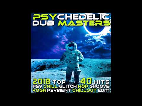 Psychedelic Dub Masters 2018 Top 40 Hits: Psy Chill Glitch Hop Groove Yoga Psybient Chillout EDM