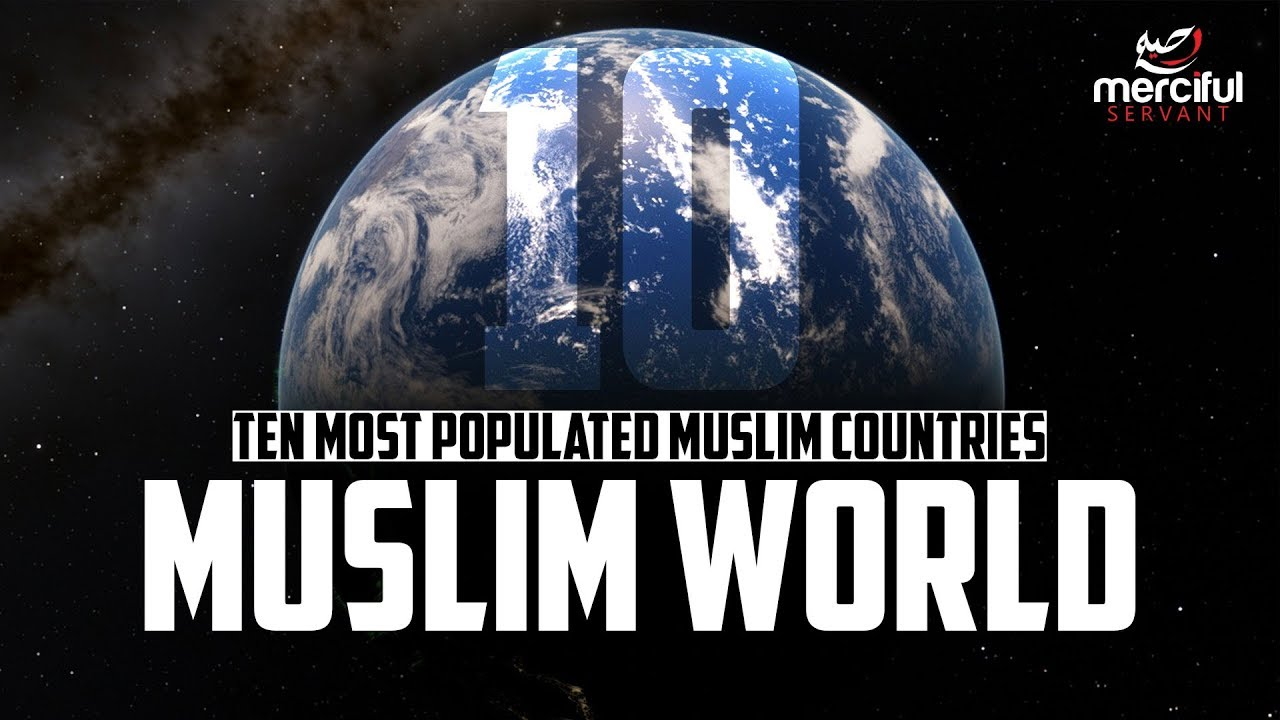 MUSLIM COUNTRIES (POPULATION BASED TOP TEN)