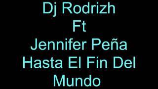 Dj Rodrizh Ft Jennifer Peña - Hasta El Fin Del Mundo