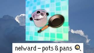 nelward - pots & pans 🍳