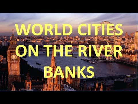 World's Cities on River Bank | Cities Beside the Rivers | Five Longest Rivers of the World