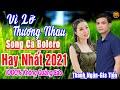 THANH NGÂN - GIA TIẾN ➤ LK Song Ca Bolero Trữ Tình Hay Nhất 2021 THỨC GIẤC MỞ NGAY Cả Xóm Khen Hay