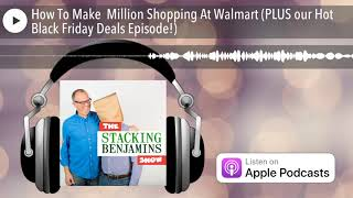 How To Make $8 Million Shopping At Walmart  Plus Our Hot Black Friday Deals Episode!