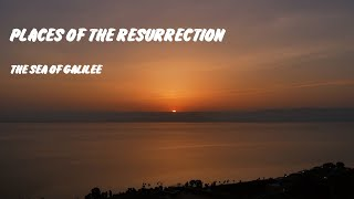 Places of the Resurrection - The Sea of Galilee - April 11th, 2021
