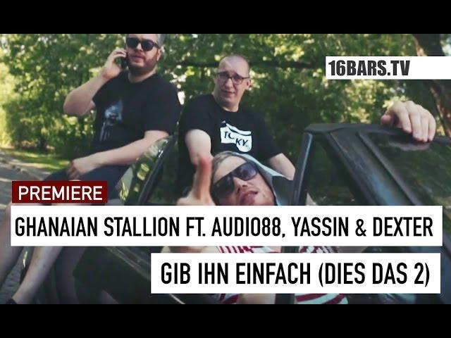 Ghanaian Stallion feat. Audio88, Yassin & Dexter - Gib ihn einfach (Dies Das 2) (16BARS.TV PREMIERE)