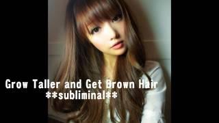 Grow Taller and Get Brown Hair **subliminal**