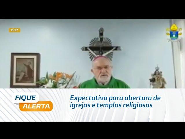 Expectativa para abertura de igrejas e templos religiosos a partir de amanhã