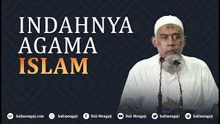 Indahnya Agama Islam - Ustadz Yazid Bin Abdul Qadir Jawas