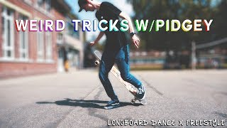 WEIRD LONGBOARD TRICKS W/PIDGEY   Longboard Dance x Freestyle