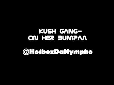 KushGang - On Her bumpa (Jerk Song with download) @HotBoxDaNympho