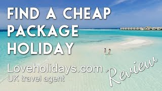 Cheap package holidays abroad, how to find them (UK citizens) & travel agent Loveholidays review