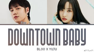 Yuju X Bloo Downtown Baby Lyrics (유주 X 블루 Downtown Baby 가사)
