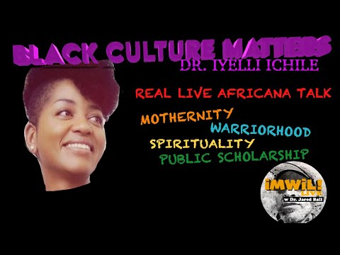 Black Culture Matters with Dr. Iyelli Ichile